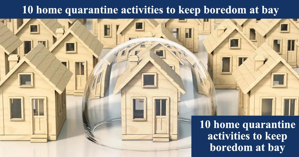 10 home quarantine activities to keep boredom at bay